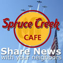 Join the Spruce Creek Cafe and Share your news, photos and videos, participate in the discussions forum, post classifieds and more...