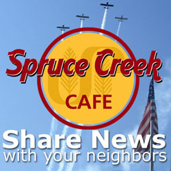 Join the Spruce Creek Cafe, Spruce Creek's own Social Community Network and Share your news, photos and videos, participate in the discussions forum, post classifieds and more...
